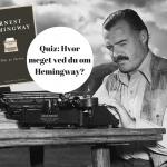 Quiz: Hvor meget ved du om Hemingway?