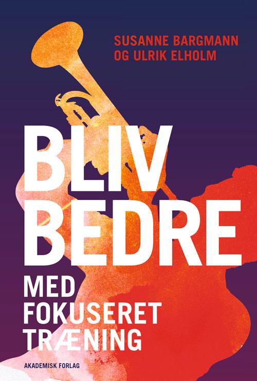 Ulrik Elholm og Susanne Bargmanns bog om fokuseret træning.
