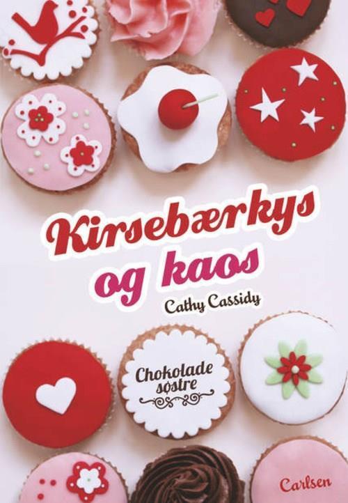 Cathy Cassidy, Chokoladesøstre, tween, tweenlæsning, læsning til tween, bog, bog til tween, pigebog, pigebøger, bog til piger, bøger til piger, Kirsebærkys og kaos