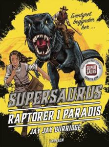 supersaurus, raptorer i paradis, jay jay burridge, børnebog, børnebøger, dinosaurer, fortidsdyr