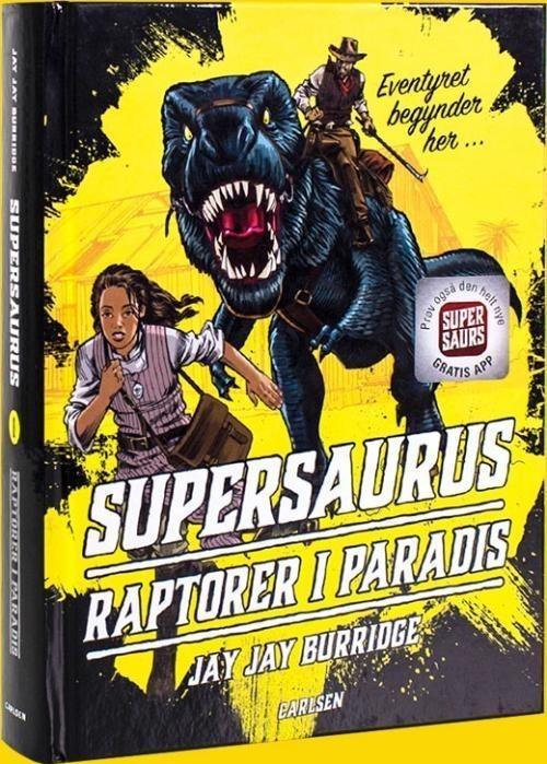Supersaurus, bøger til tweens, supersaurus – raptorer i paradis, jay jay burridge, eventyr, indiana jones, augmented reality, dinosaurer, dinosaurer