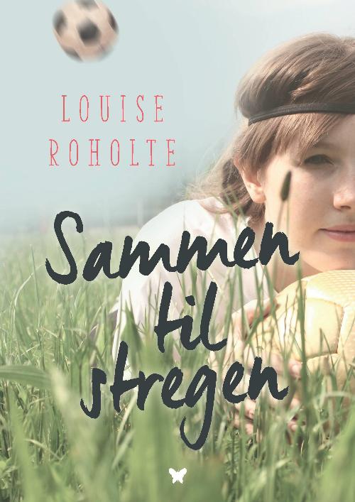 Sammen til stregen, Louise Roholte, fodboldbog, pigebog