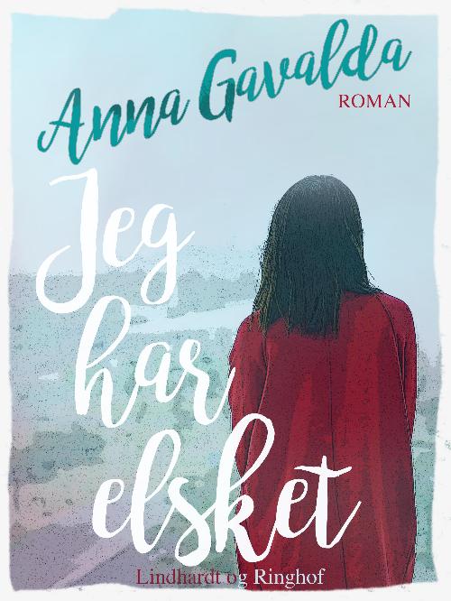 Anna Gavalda, Jeg har elsket, kærlighed, kærlighedsroman
