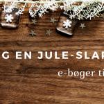 Tag en jule-slapper, e-bøger til 9 kroner!