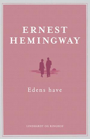 Edens have, Hemingway, Ernest Hemingway