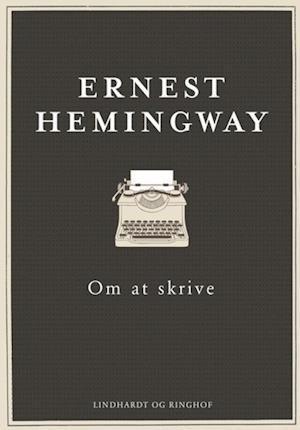 Om at skrive, Ernest Hemingway, Hemingway
