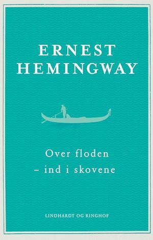 Hemingway, Ernest Hemingway, Over floden - ind i skovene