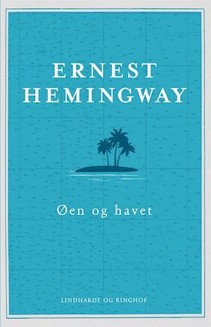 Ernest Hemingway, Hemingway, Øen og havet