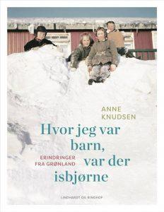 Hvor jeg var barn, var der isbjørne, Anne Knudsen, Grønland, Erindringer