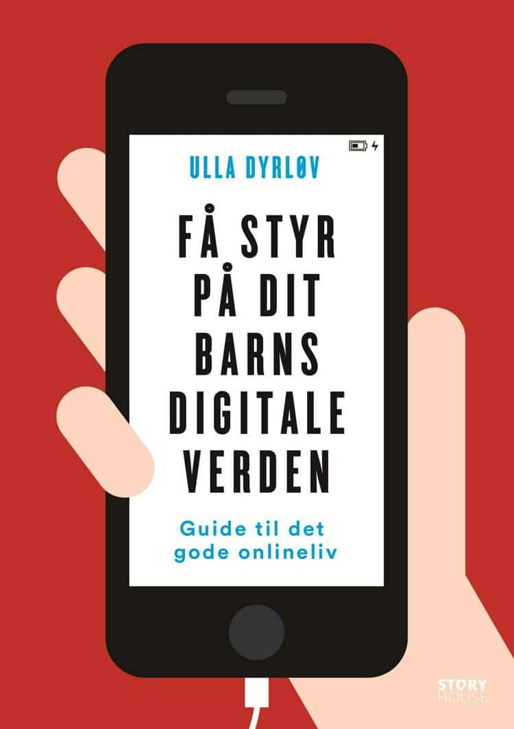 Ulla Dyrløv, dit digitale barn, Få styr på dit barns digitale verden, Guide til de gode onlineliv, 7 gode råd om dit barns digitale liv