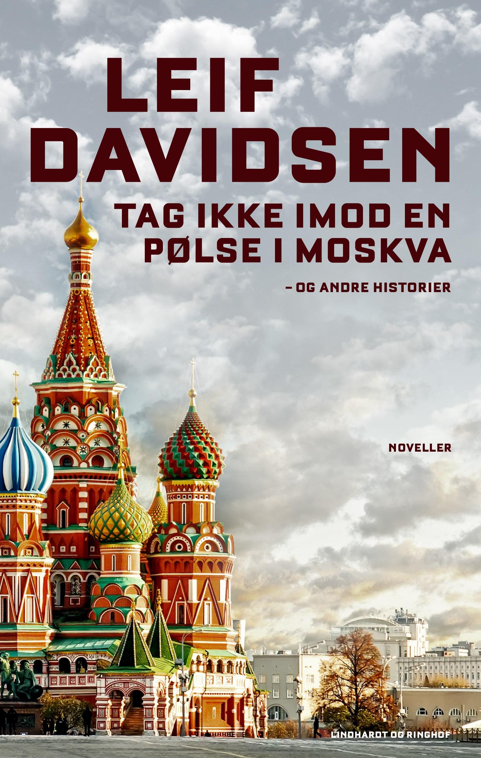 Leif Davidsen, Tag ikke imod en pølse i Moskva, Noveller, Novellesamling