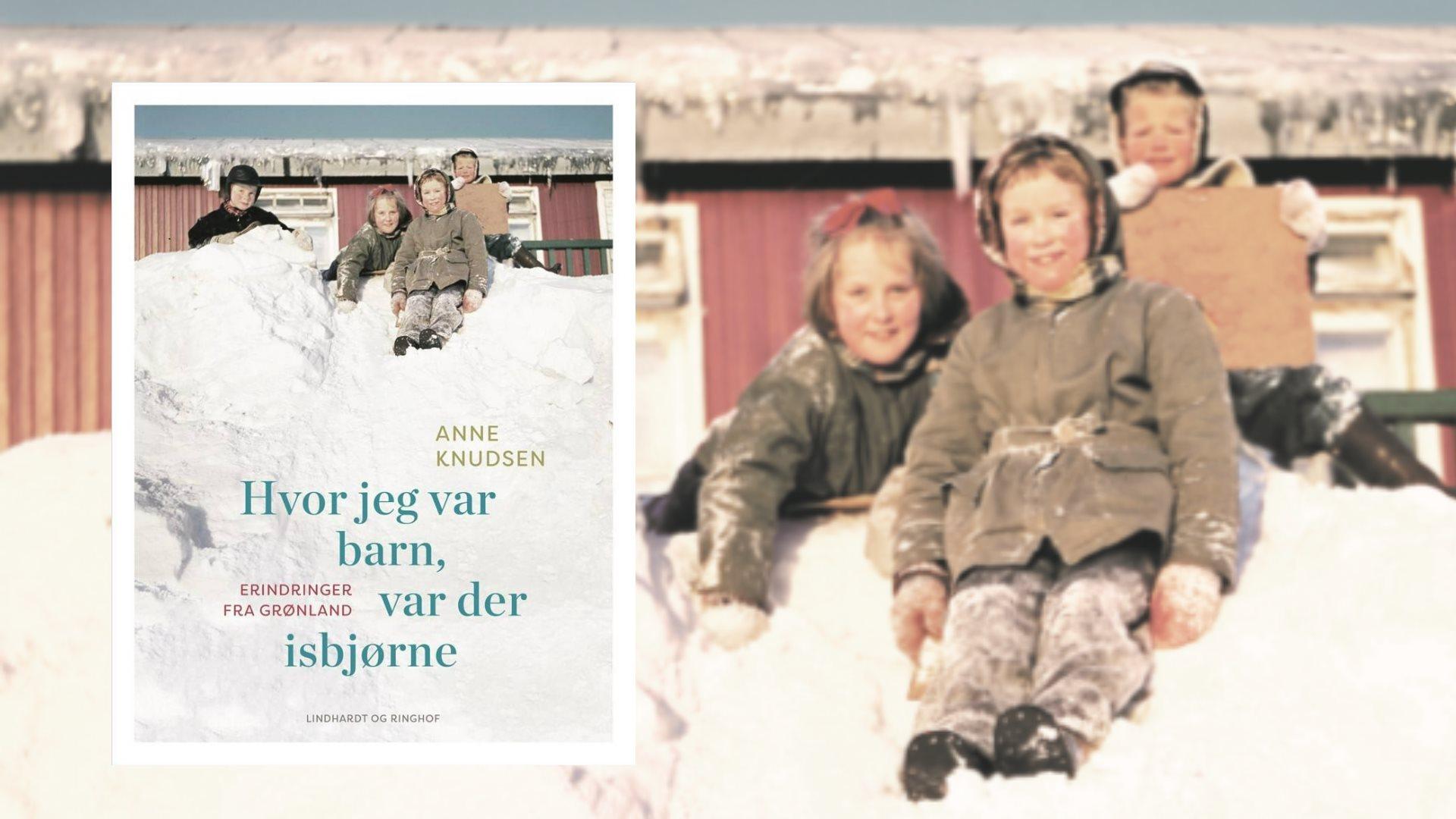 Hvor jeg var barn, var det isbjørne, Anne Knudsen
