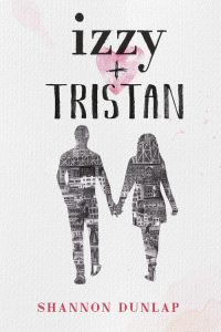 Izzy + Tristan, YA, young adult, Shannon Dunlap
