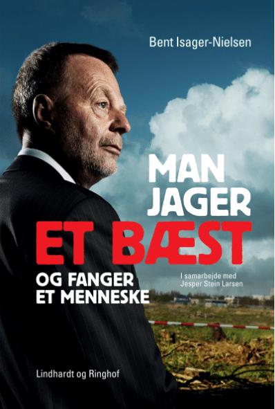Man jager et bæst og fanger et menneske, Bent Isager-Nielsen, true crime, kriminal, efterforskning, rejseholdet