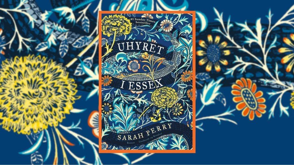 uhyret i essex, Sarah perry, Lindhardt og ringhof, roman, bestseller, som at læse dickens, hvis du er fan af dickens, fan af dickens,